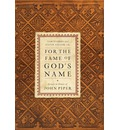 For the Fame of God's Name: Essays in Honor of John Piper