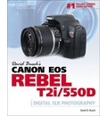 David Busch's Canon EOS Rebel T2i/550D Guide to Digital SLR Photography