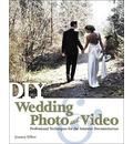 DIY Wedding Photo and Video: Professional Techniques for the Amateur Documentarian