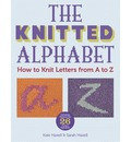 The Knitted Alphabet: How to Knit Letters from A to Z