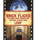 Brick Flicks: 60 Iconic Movie Scenes and Posters to Make from Lego