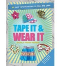 Tape It & Wear It: 60 Duct-Tape Activities to Make and Wear