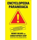 Encyclopedia Paranoiaca: The Definitive Compendium of Things You Absolutely, Positively Must Not Eat, Drink, Wear, Take, Grow, Make, Buy, Use, Do, Permit, Believe, or Let Yourself Be Exposed To, Including an Awful Lot of Toxic, Lethal, Horrible Stuff That You Thought Was Safe, Goo
