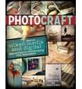Photocraft: Creative Mixed Media and Digital Approaches to Transforming Your Photographs