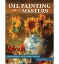 Oil Painting With the Masters: Essential Techniques from Today's Top Artists