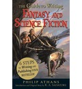The Guide to Writing Fantasy and Science Fiction: 6 Steps to Writing and Publishing Your Bestseller
