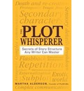 The Plot Whisperer: A Groundbreaking Approach to Story Structure That Any Writer Can Master