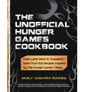 "The Unofficial Hunger Games Cookbook: From Lamb Stew to ""Groosling""-More Than 150 Recipes Inspired by the Hunger Games Trilogy"