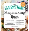 The Everything Soapmaking Book: Learn How to Make Soap at Home with Recipes, Techniques, and Step-by-Step Instructions, Purchase the Right Equipment and Safety Gear, Master Recipes for Bar, Facial, and Liquid Soaps, Package and Sell Your Creations