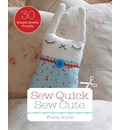 Sew Quick, Sew Cute: 30 Simple, Speedy Projects