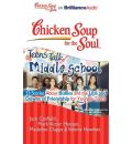 Chicken Soup for the Soul: Teens Talk Middle School: 33 Stories about Bullies and the Ups and Downs of Friendship for Younger Teens