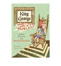 King George: What Was His Problem?: The Whole Hilarious Story of the Revolution
