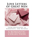Love Letters of Great Men: The Collection of Love Letters Drawn from by Carrie Bradshaw in Sex in the City