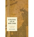 A Political Life in Ming China: A Grand Secretary and His Times