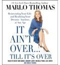 It Ain't Over... Till It's Over: Reinventing Your Life--And Realizing Your Dreams--Anytime, at Any Age