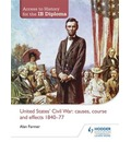 United States Civil War: Causes, Course and Effects 1840-77
