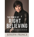 The Power of Right Believing: 7 Keys to Freedom from Fear, Guilt and Addiction