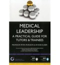 Medical Leadership: A Practical Guide for Trainees & Tutors