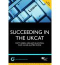 Succeeding in the UKCAT: Comprising Over 680 Practice Questions Including Detailed Explanations, Two Mock Tests and Comprehensive Guidance on How to Maximise Your Score
