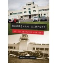 Shoreham Airport an Illustrated History