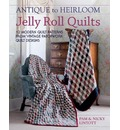 Antique to Heirloom Jelly Roll Quilts: Stunning Ways to Make Modern Vintage Patchwork Quilts