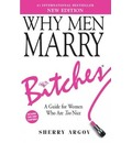 Why Men Marry Bitches: A Guide for Women Who are Too Nice