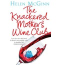 The Knackered Mother's Wine Club: Everything you need to know about wine - and much, much more