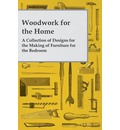 Woodwork for the Home - A Collection of Designs for the Making of Furniture for the Bedroom