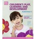 BTEC Level 3 National Children's Play, Learning & Development Student Book 2 (Early Years Educator): Revised for the Early Years Educator