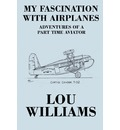 My Fascination with Airplanes: Adventures of a Part Time Aviator