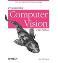 Programming Computer Vision with Python: Techniques and Libraries for Imaging and Retrieving Information