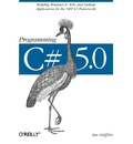 Programming C# 5.0: Building Windows 8 Metro, Web, and Desktop Applications for the .NET 4.5 Framework