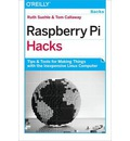 Raspberry Pi Hacks: Tips and Tools for Making Things with the Inexpensive Linux Computer