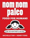 Nom Nom Paleo: Food for Humans: Over 100 Nomtastic Recipes!
