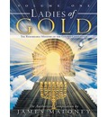 Ladies of Gold: v. 1: The Remarkable Ministry of the Golden Candlestick