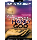 The Dancing Hand of God, Volume 2: Unveiling the Fullness of God Through Apostolic Signs, Wonders and Miracles