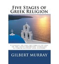 Five Stages of Greek Religion: A Classic on Ancient Greece by One of the Most Important Scholars of Greek History and Culture