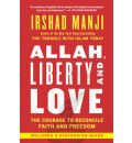Allah, Liberty and Love: The Courage to Reconcile Faith and Freedom
