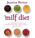 The MILF Diet: Let the Power of Whole Foods Transform Your Body, Mind, and Spirit ... Deliciously!