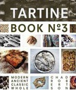 Tartine: Book No. 3: Ancient Modern Classic Whole