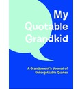 My Quotable Grandkid Journal: A Grandparent's Journal of Unforgettable Quotes