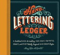 Hand-lettering Ledger: A Practical Guide to Creating, Serif, Script, Illustrated, Ornate and Totally Original Hand-drawn Styles
