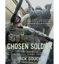 Chosen Soldier (Library Edition): The Making of a Special Forces Warrior