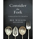 Consider the Fork (Library Edition): A History of How We Cook and Eat