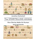 The Storytelling Animal (Library Edition): How Stories Make Us Human