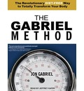 The Gabriel Method (Library Edition): The Revolutionary Diet-free Way to Totally Transform Your Body