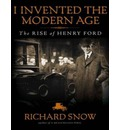 I Invented the Modern Age (Library Edition): The Rise of Henry Ford and the Most Important Car Ever Made