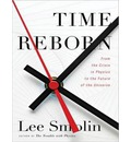 Time Reborn (Library Edition): From the Crisis in Physics to the Future of the Universe