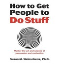 How to Get People to Do Stuff (Library Edition): Master the Art and Science of Persuasion and Motivation