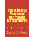 How to Rescue Your Loved One from the Watchtower: 2010 Edition